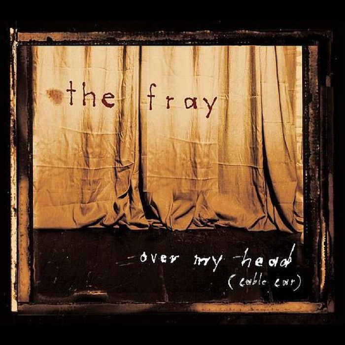 The Fray Over My Head