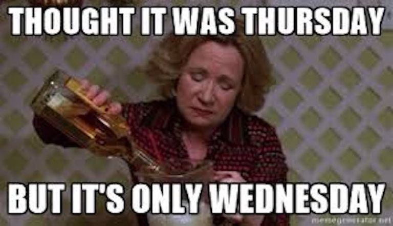 Thought it was Thurs but it's only weds - meme