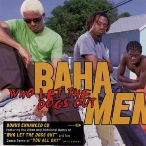 """Baha Men - """"Who Let the Dogs Out"""""""