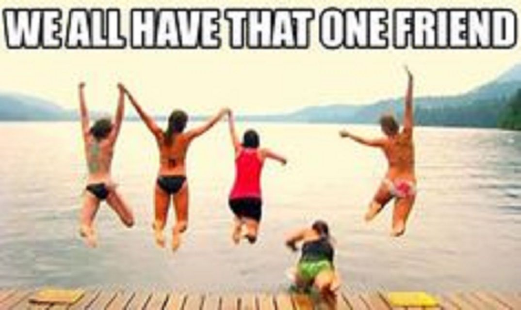 Five people jumping into a lake but one has fallen on the deck with text: We all have that one friend