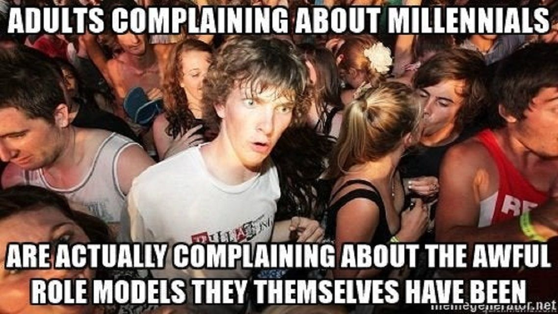 adults complaining about millennials are complaining about the awful role models they themselves have been