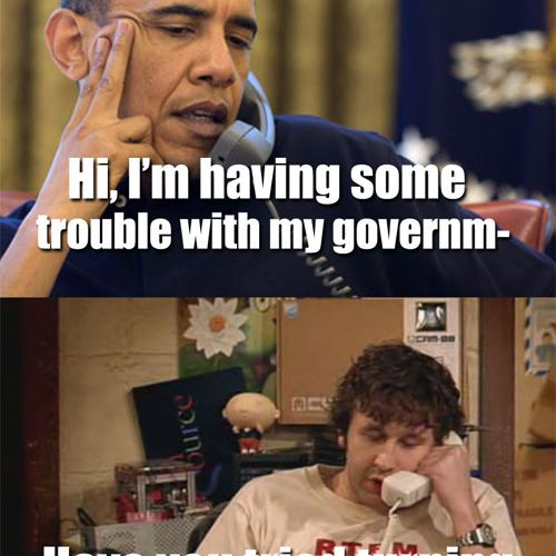 Government Not Working Meme - Try Turning It Off and On Again.
