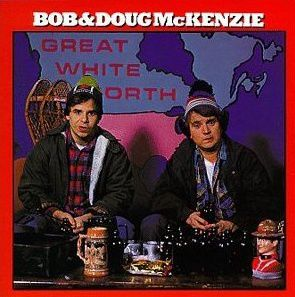 Bob & Doug McKenzie - The Great White North