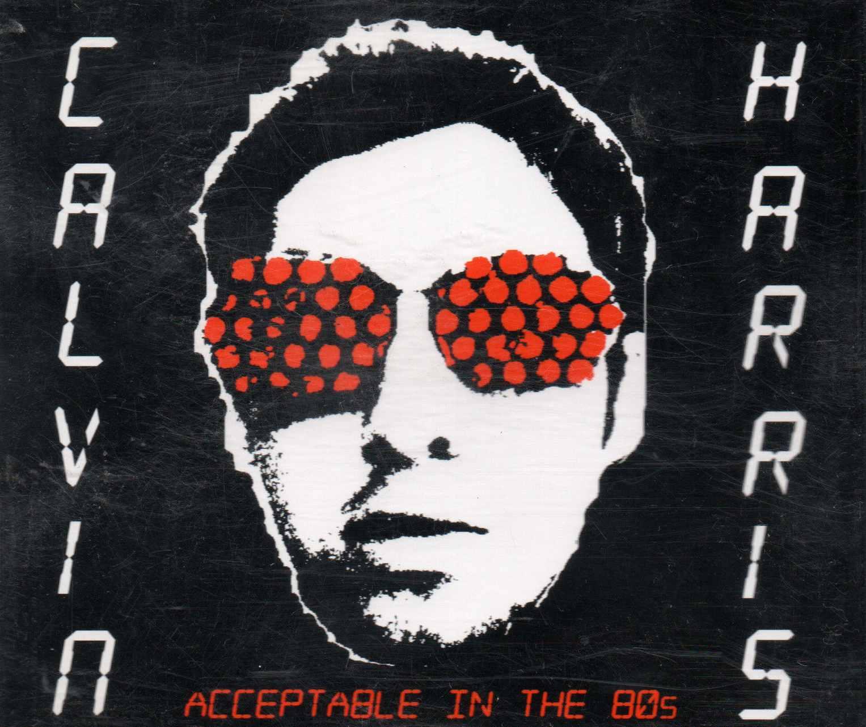 Calvin Harris Acceptable in the 80s