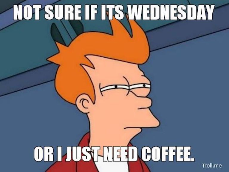 Not sure if its wednesday or I just need coffee meme