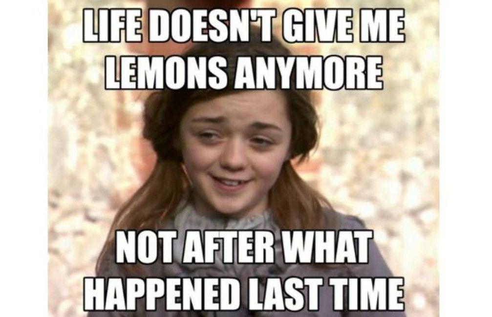 Arya Stark life and lemons meme