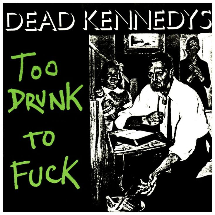 Dead Kennedys Too Drunk To F**k