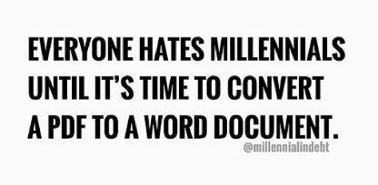 Everyone hates millennials until it's time to conver a PDF to a Word document