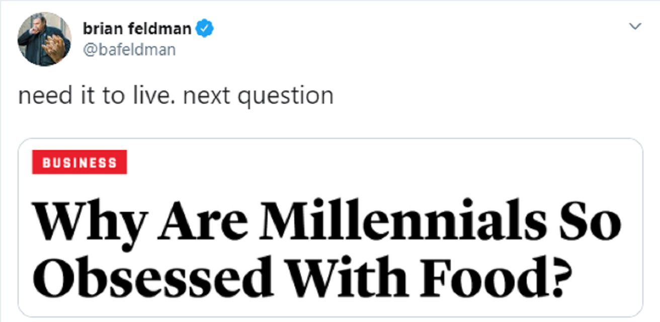 millennials are obsessed with food because we need it to live
