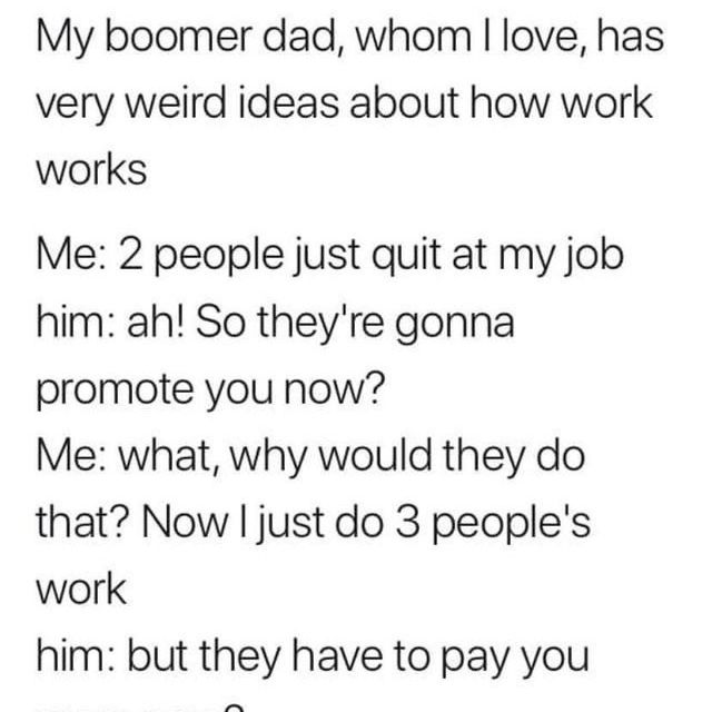 Boomer Dad doesn't understand how modern workplaces take advantage of employees