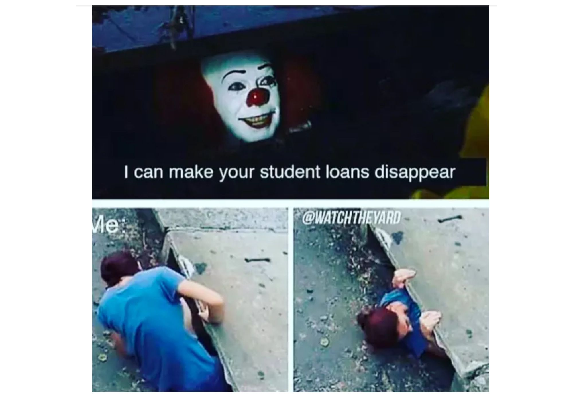 """Pennywise the clown's face in a sewer saying """"I can make your student loans disappear"""" with image beneath of someone crawling into the gutter"""