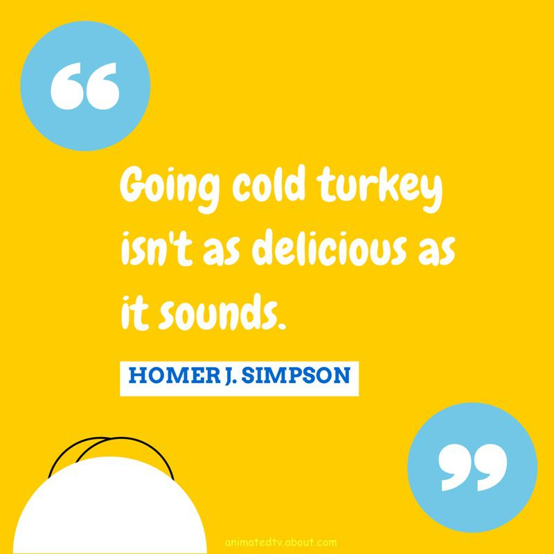 Homer Simpson quote about cold turkey