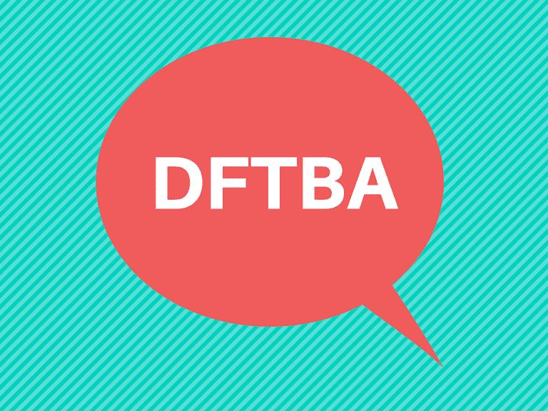 DFTBA in a red speech balloon