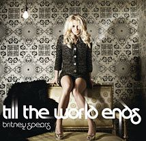 """Britney Spears - """"Till the World Ends"""""""
