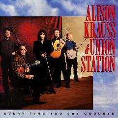 Alison Krauss & Union Station - Every Time You Say Goodbye