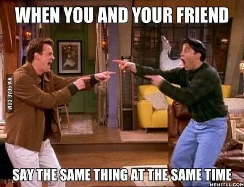 Joey and Chandler from Friends pointing at each other with text: When you and your friend say the same thing at the same time