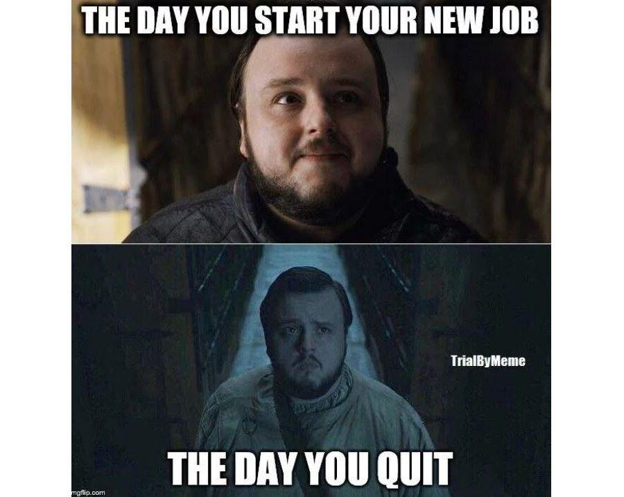 Samwell start a job quit a job meme