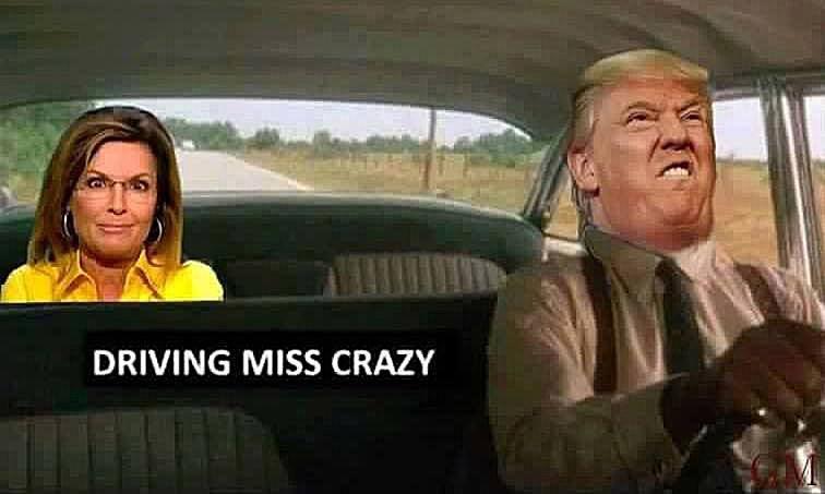 Trump Palin Driving Miss Crazy