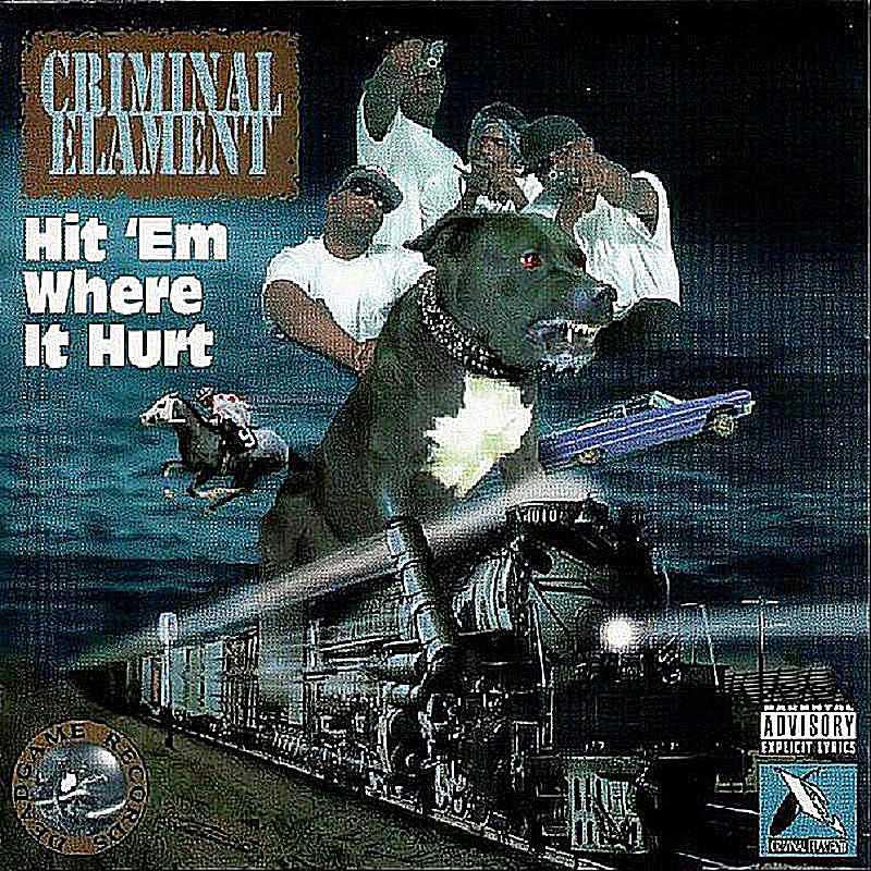 Criminal Elament - Hit 'Em Where It Hurt