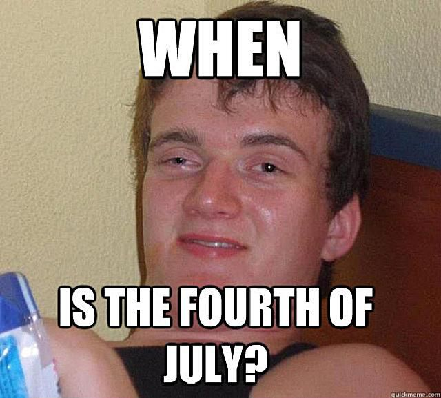 A stoned guy meme about the date of 4th of July