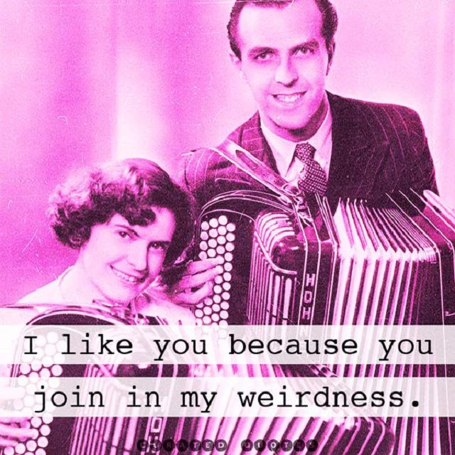Man and woman playing accordions in background with text: I like you because you join in my weirdness