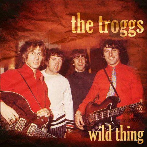 "Troggs - ""Wild Thing"""