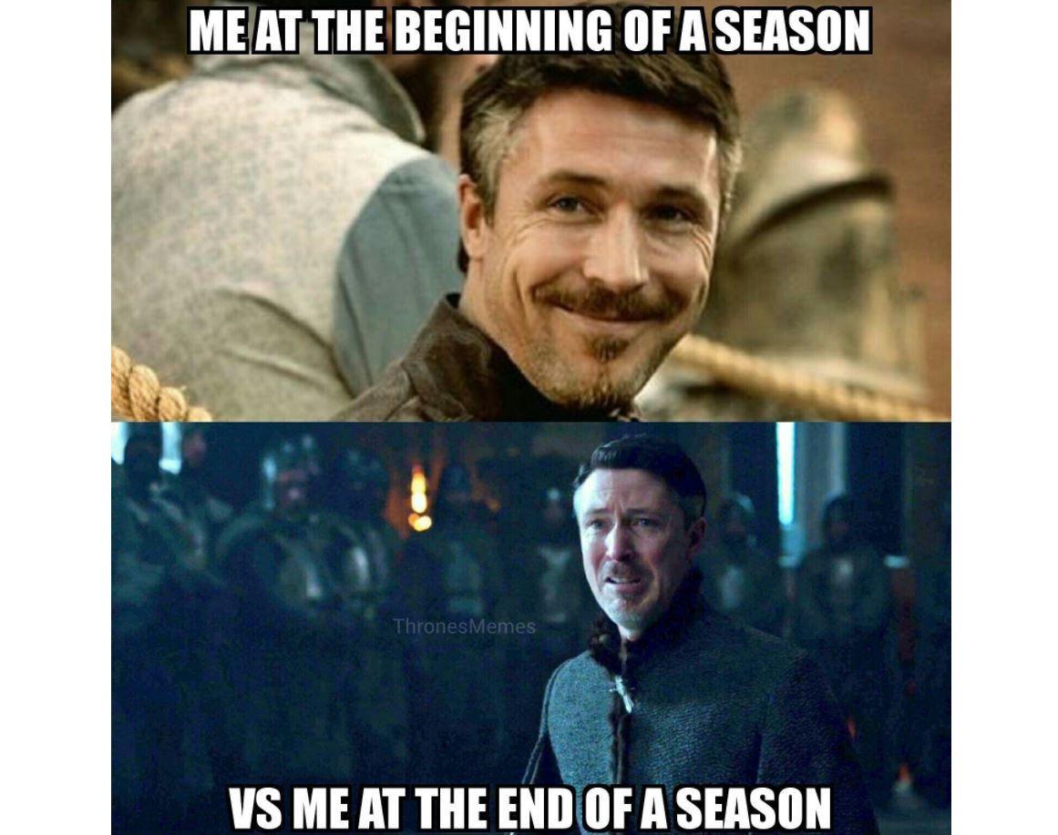 Me at the beginning of the season vs me at the end of the season littlefinger meme