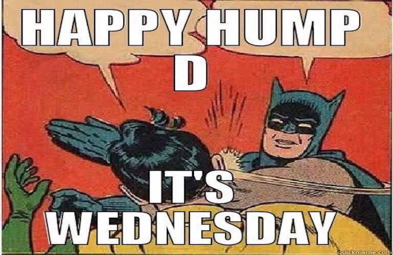 Happy Hump D... It's Weds - Batman slapping Robin meme