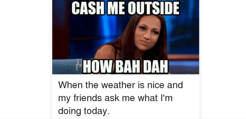 Weather Cash me outside meme