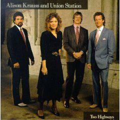 Alison Krauss & Union Station - Two Highways